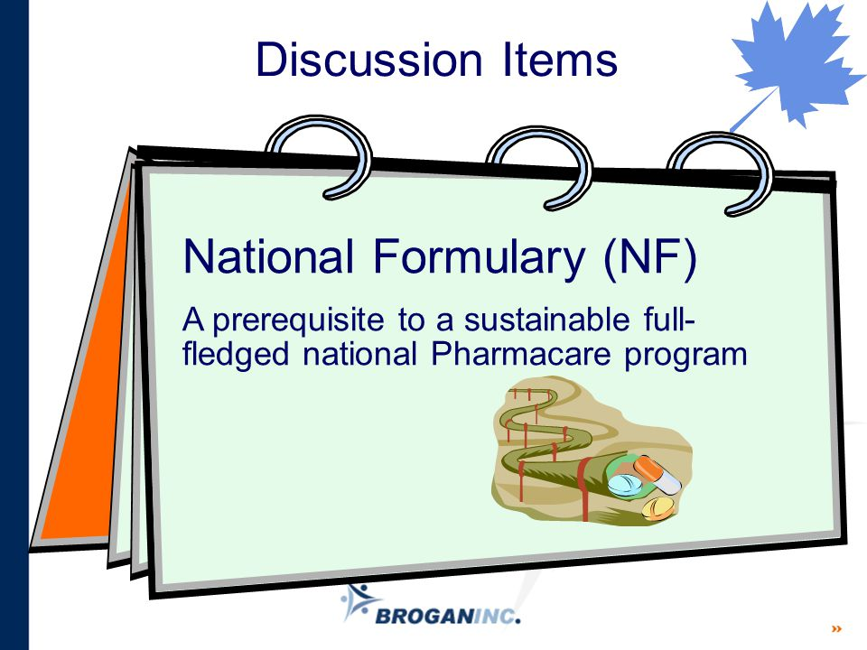 Discussion Items National Formulary (NF) A prerequisite to a sustainable full- fledged national Pharmacare program