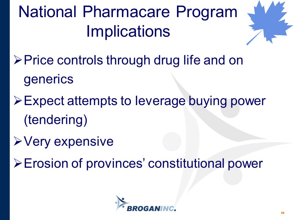 National Pharmacare Program Implications  Price controls through drug life and on generics  Expect attempts to leverage buying power (tendering)  V