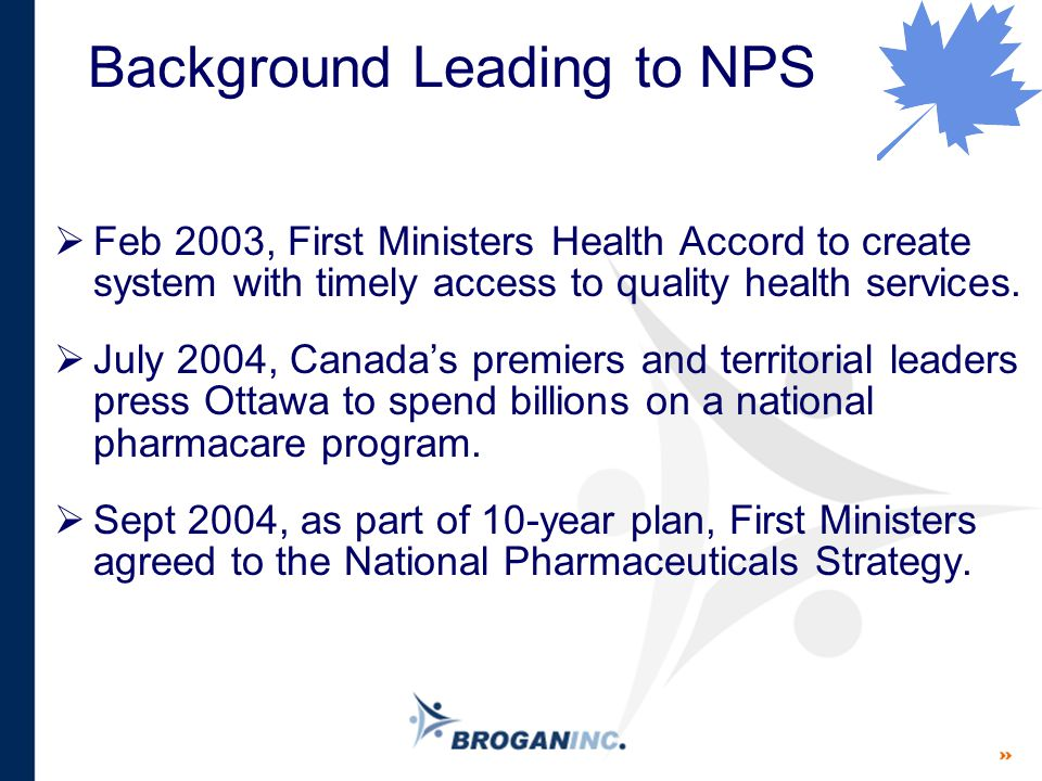 Background Leading to NPS  Feb 2003, First Ministers Health Accord to create system with timely access to quality health services.  July 2004, Canad