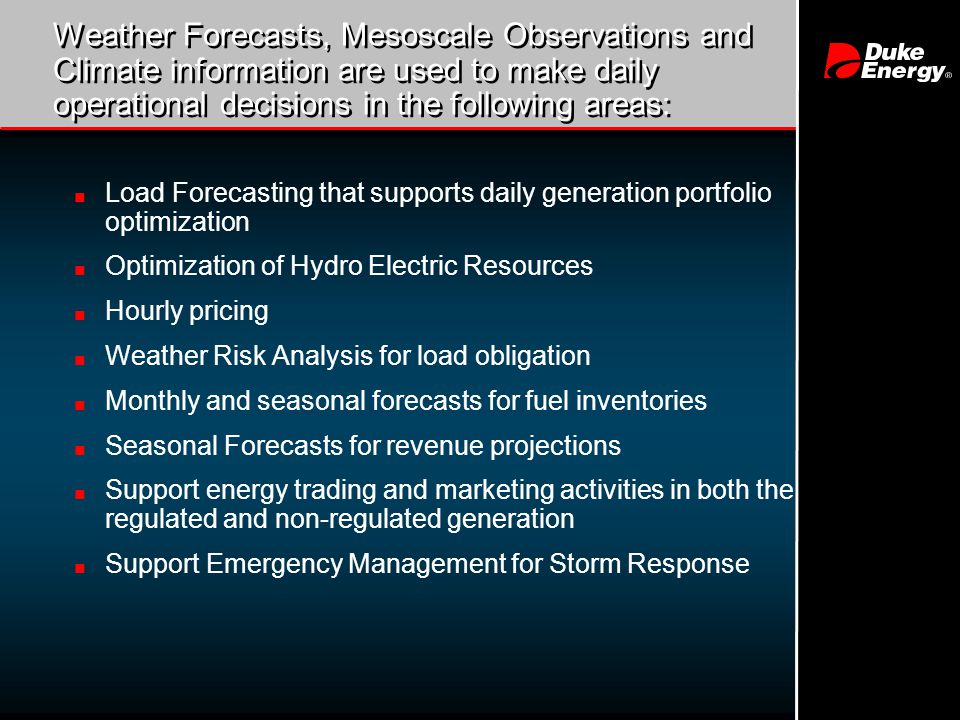 4 Load Forecasting that supports daily generation portfolio optimization n Hourly forecasts of temperatures, dew points, wind speed and cloud cover for input into load forecast models n Real-time surface observations n Precipitation projections n Forecasts developed from NCEP models, MOS, and local forecast methods developed internally