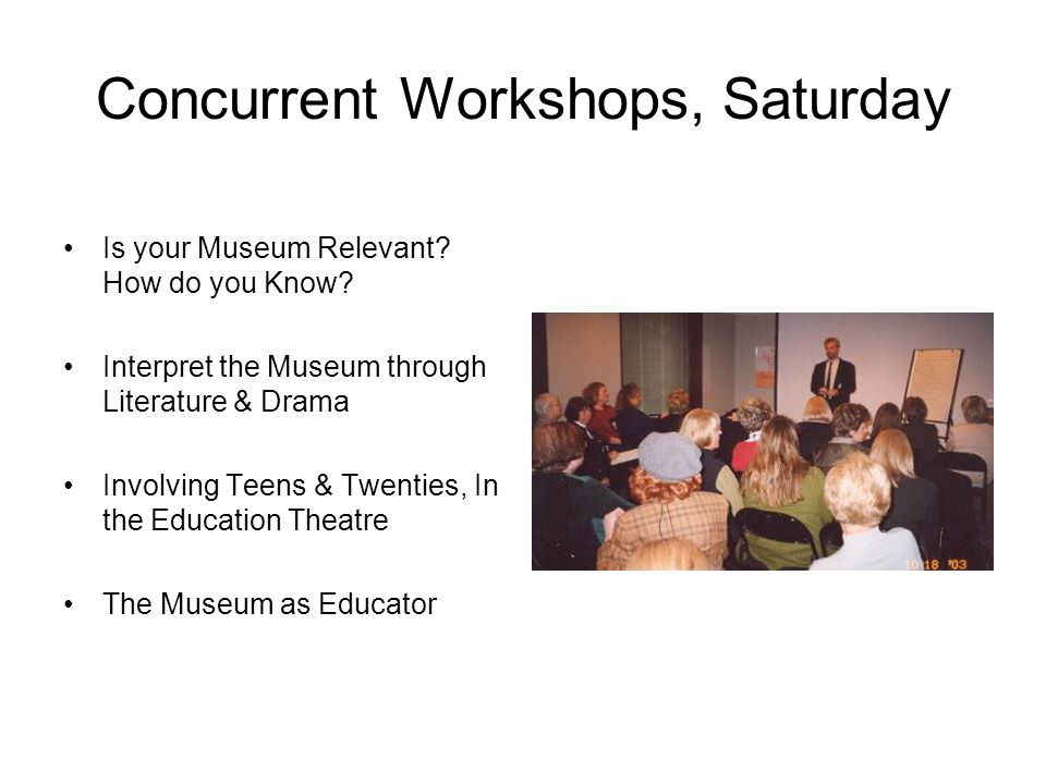 Concurrent Workshops, Saturday Is your Museum Relevant.