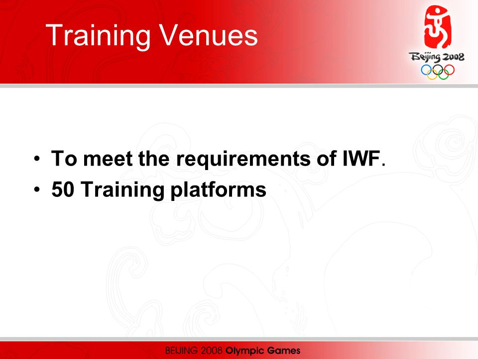 Training Venues To meet the requirements of IWF. 50 Training platforms