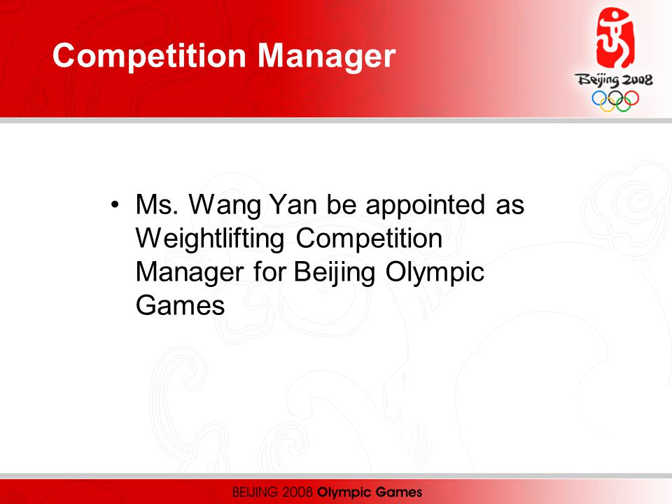 Ms. Wang Yan be appointed as Weightlifting Competition Manager for Beijing Olympic Games Competition Manager