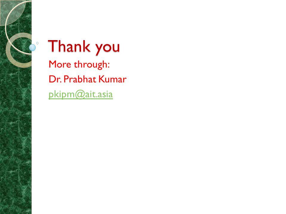 Thank you More through: Dr. Prabhat Kumar pkipm@ait.asia