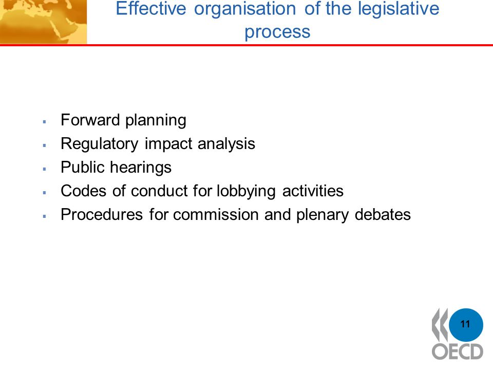 Effective organisation of the legislative process  Forward planning  Regulatory impact analysis  Public hearings  Codes of conduct for lobbying activities  Procedures for commission and plenary debates 11