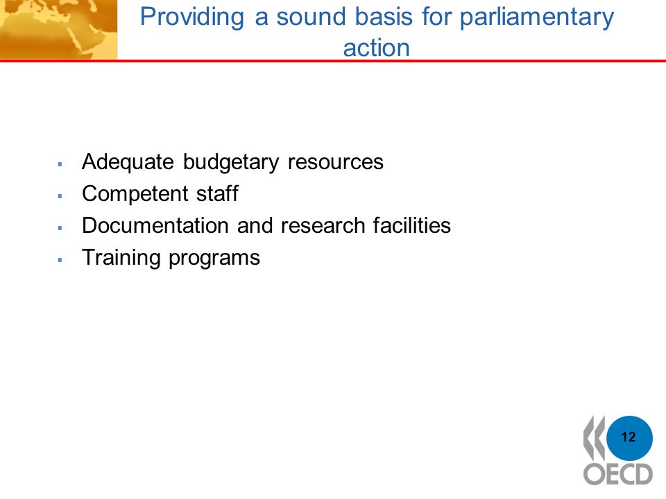 Providing a sound basis for parliamentary action  Adequate budgetary resources  Competent staff  Documentation and research facilities  Training p