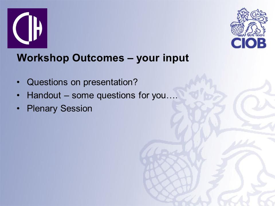 Workshop Outcomes – your input Questions on presentation.