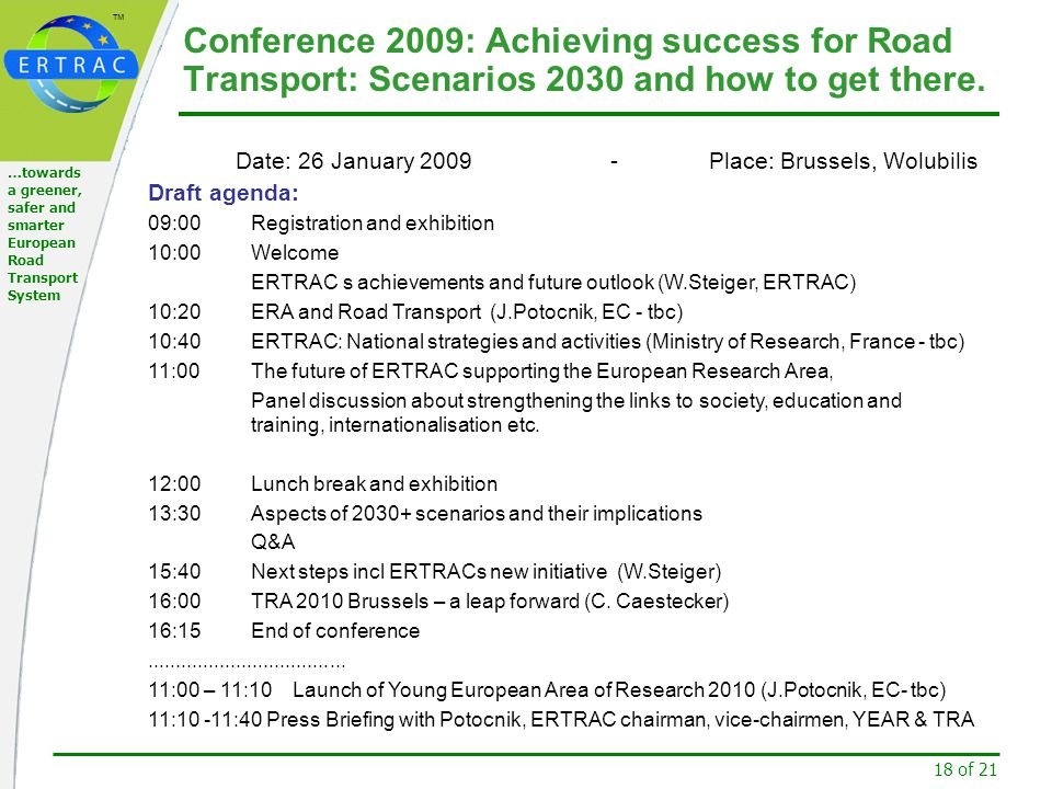 ™ 18 of 21 …towards a greener, safer and smarter European Road Transport System Conference 2009: Achieving success for Road Transport: Scenarios 2030 and how to get there.