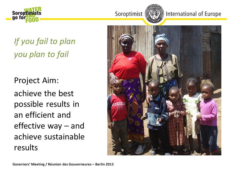 If you fail to plan you plan to fail Project Aim: achieve the best possible results in an efficient and effective way – and achieve sustainable results