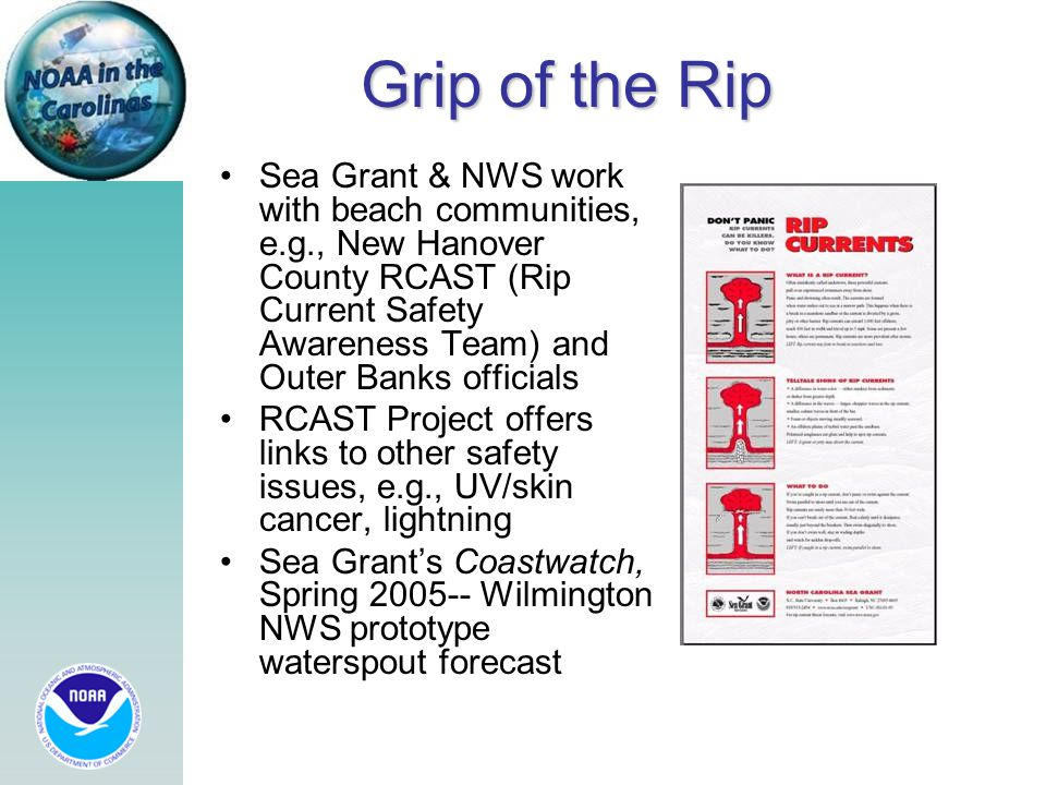 Grip of the Rip Sea Grant & NWS work with beach communities, e.g., New Hanover County RCAST (Rip Current Safety Awareness Team) and Outer Banks offici