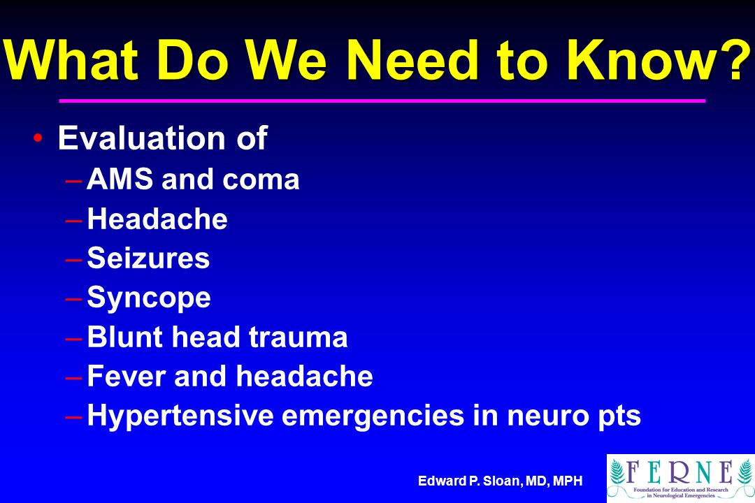 Edward P. Sloan, MD, MPH What Do We Need to Know.