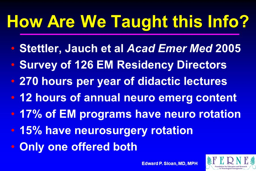 Edward P. Sloan, MD, MPH How Are We Taught this Info.