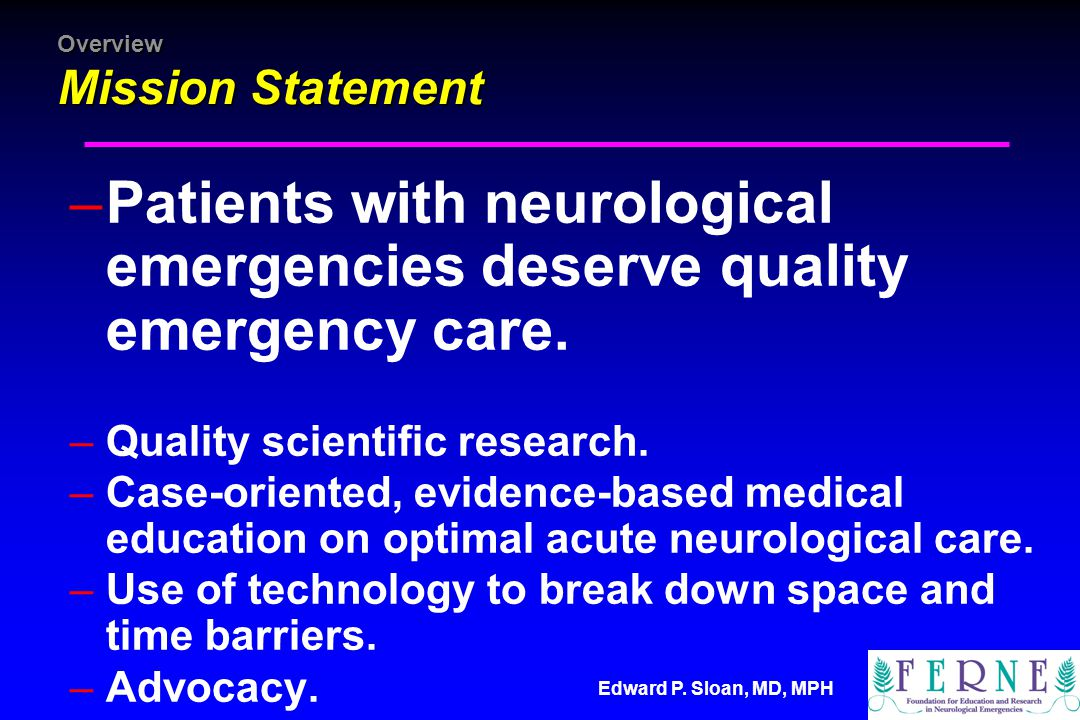 Overview Mission Statement –Patients with neurological emergencies deserve quality emergency care.