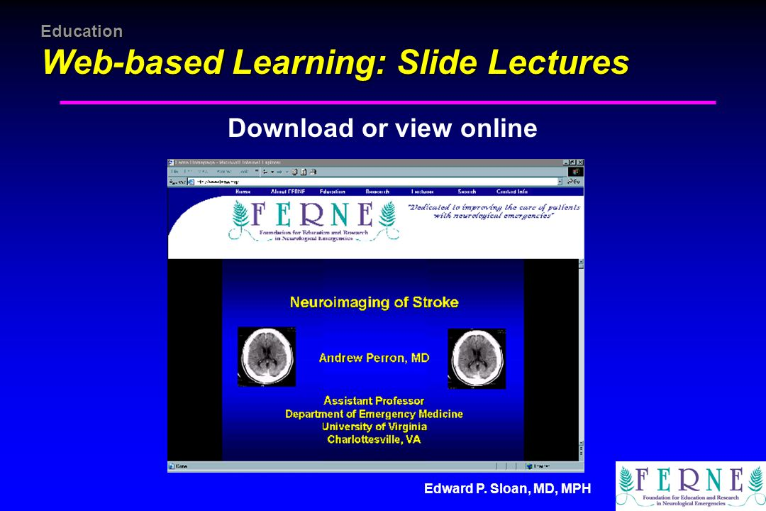 Edward P. Sloan, MD, MPH Education Web-based Learning: Slide Lectures Download or view online