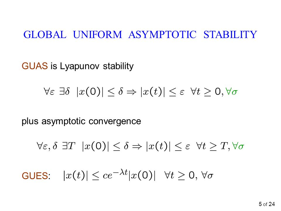 GLOBAL UNIFORM ASYMPTOTIC STABILITY GUAS is Lyapunov stability plus asymptotic convergence GUES: 5 of 24