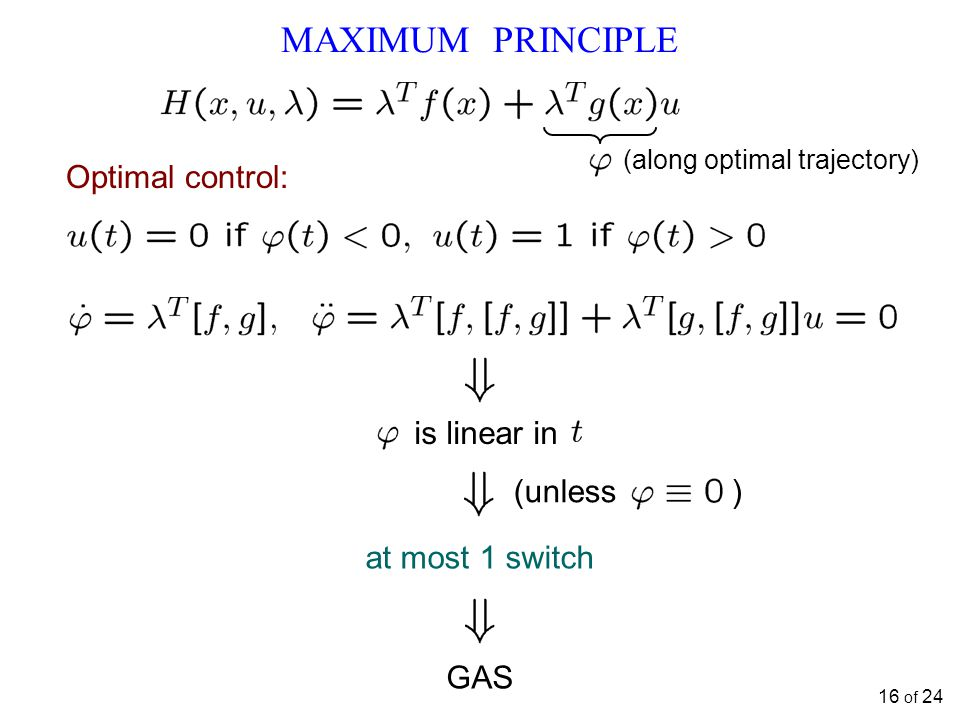 MAXIMUM PRINCIPLE is linear in at most 1 switch (unless ) GAS Optimal control: (along optimal trajectory) 16 of 24