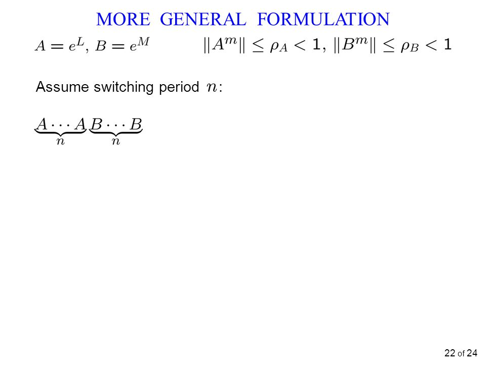 MORE GENERAL FORMULATION 22 of 24 Assume switching period :