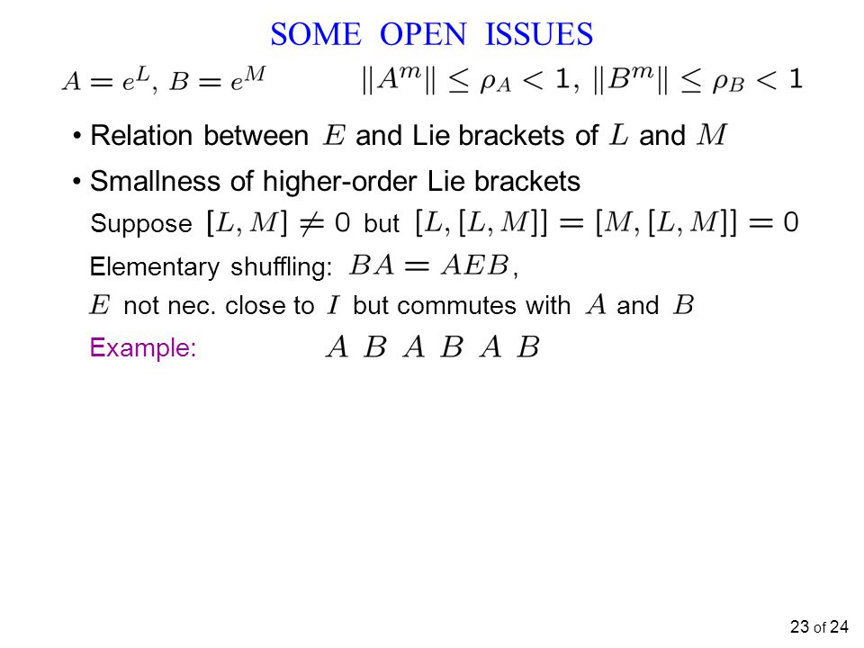 SOME OPEN ISSUES 23 of 24 Relation between and Lie brackets of and Suppose but Elementary shuffling:, not nec.