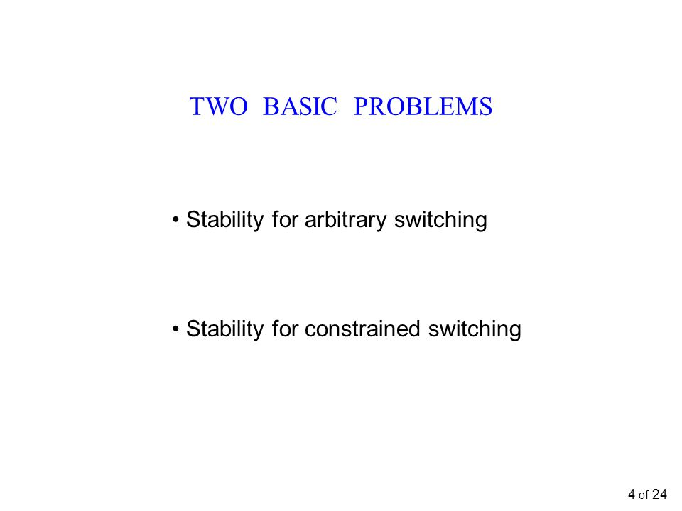 TWO BASIC PROBLEMS Stability for arbitrary switching Stability for constrained switching 4 of 24