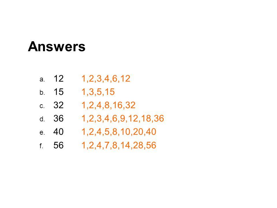 Answers a. 121,2,3,4,6,12 b. 151,3,5,15 c. 321,2,4,8,16,32 d.