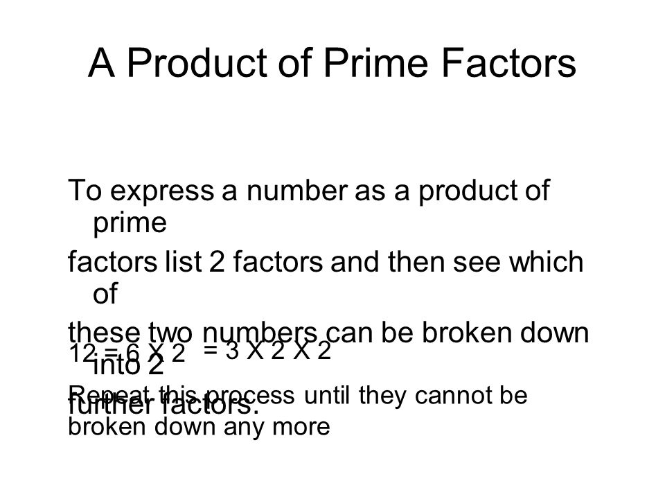 Examples Find the prime factors of 1.20 2.36 3.45 4.60 = 10 X 2= 5 X 2 X 2 = 12 X 3= 6 X 2 X 3= 3 X 2 X 2 X 3 = 9 X 5= 3 X 3 X 5 = 12 X 5= 6 X 2 X 5= 3 X 2 X 2 X 5