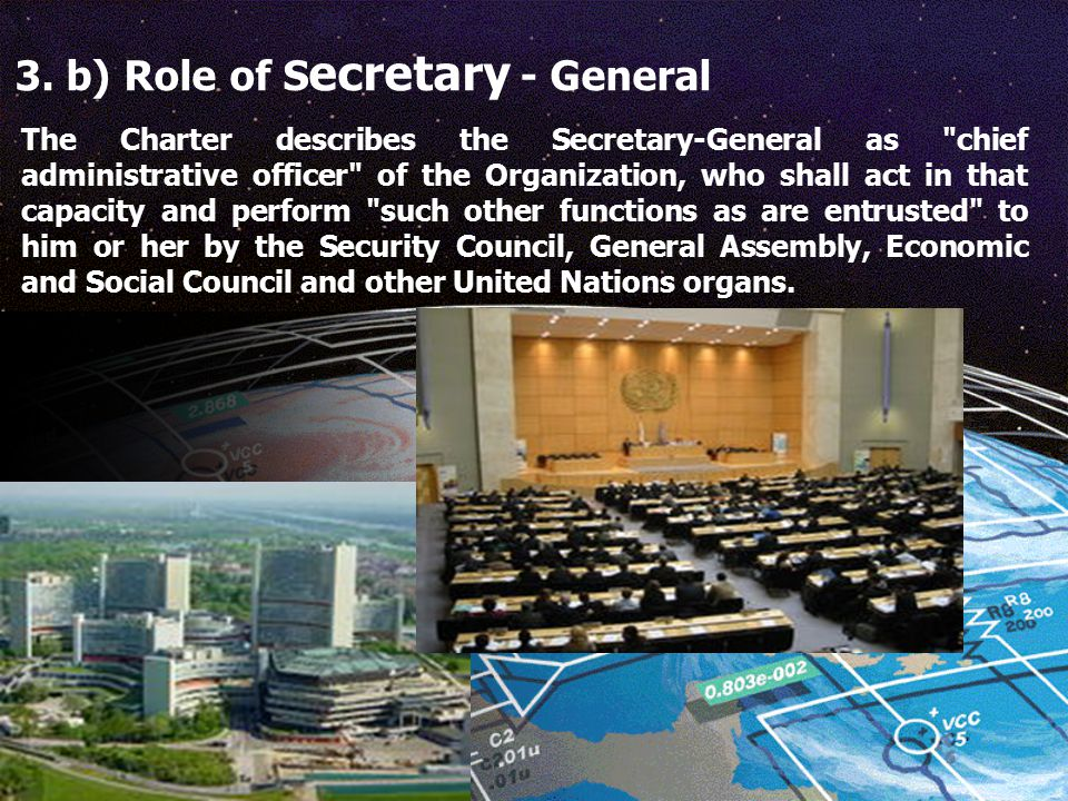 3. b) Role of S ecretary - General The Charter describes the Secretary-General as