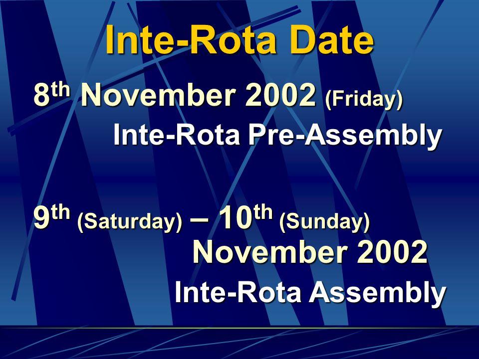 Inte-Rota Date 8th November 2002 (Friday) Inte-Rota Pre-Assembly 9th (Saturday) – 10th (Sunday) November 2002 Inte-Rota Assembly