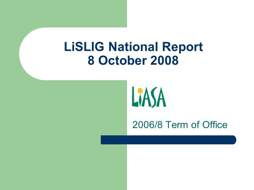 LiSLIG National Report 8 October 2008 2006/8 Term of Office