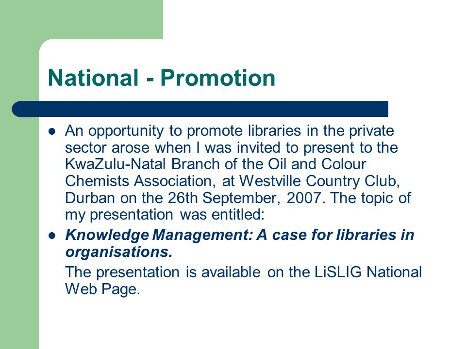 National - Promotion An opportunity to promote libraries in the private sector arose when I was invited to present to the KwaZulu-Natal Branch of the Oil and Colour Chemists Association, at Westville Country Club, Durban on the 26th September, 2007.