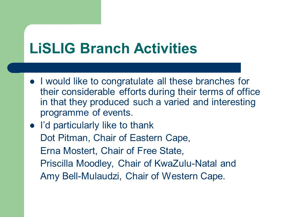 LiSLIG Branch Activities I would like to congratulate all these branches for their considerable efforts during their terms of office in that they produced such a varied and interesting programme of events.