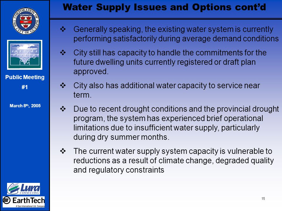 Public Meeting #1 March 8 th, 2005 15  Generally speaking, the existing water system is currently performing satisfactorily during average demand con