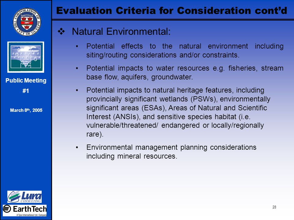 Public Meeting #1 March 8 th, 2005 28 Evaluation Criteria for Consideration cont'd  Natural Environmental: Potential effects to the natural environme