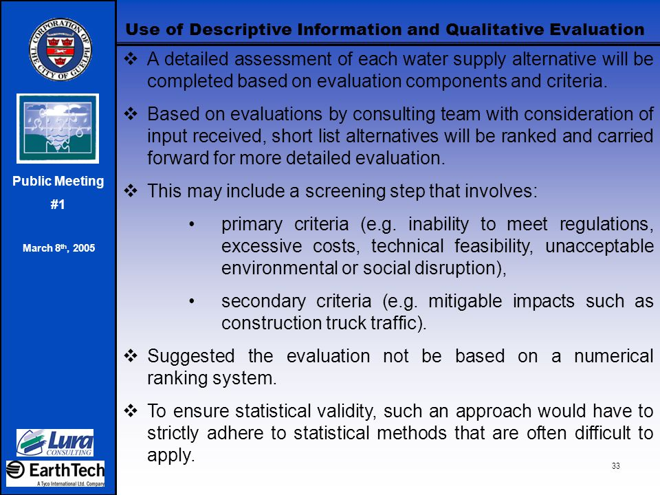 Public Meeting #1 March 8 th, 2005 33 Use of Descriptive Information and Qualitative Evaluation  A detailed assessment of each water supply alternati