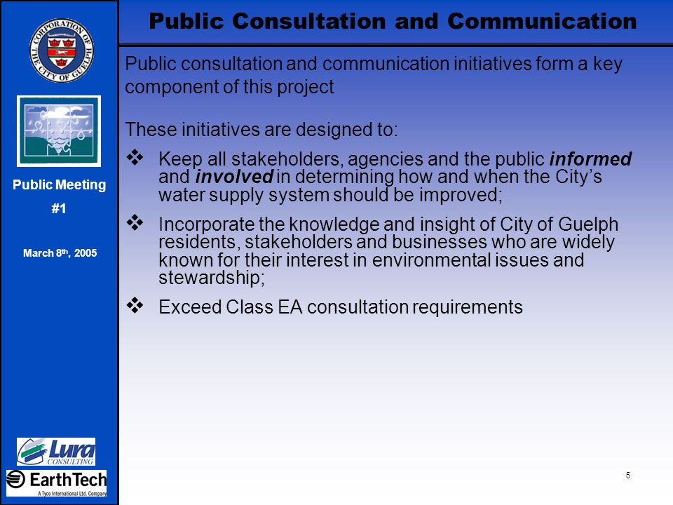 Public Meeting #1 March 8 th, 2005 5 Public Consultation and Communication Public consultation and communication initiatives form a key component of t