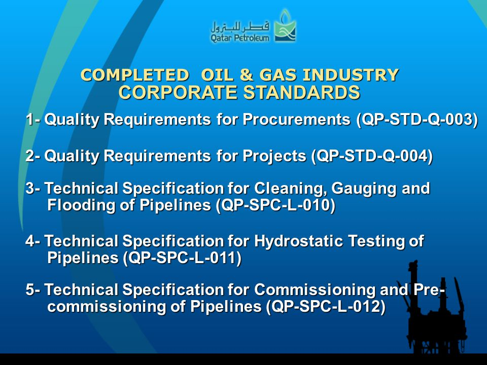 COMPLETED OIL & GAS INDUSTRY CORPORATE STANDARDS 1- Quality Requirements for Procurements (QP-STD-Q-003) 2- Quality Requirements for Projects (QP-STD-