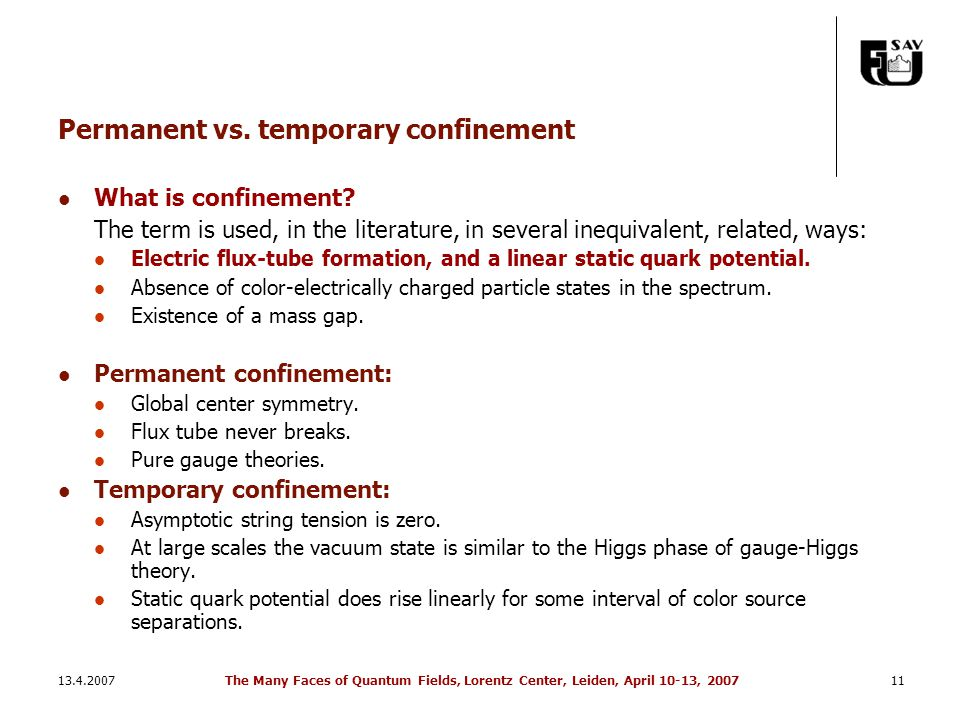 13.4.2007The Many Faces of Quantum Fields, Lorentz Center, Leiden, April 10-13, 200711 Permanent vs. temporary confinement What is confinement? The te