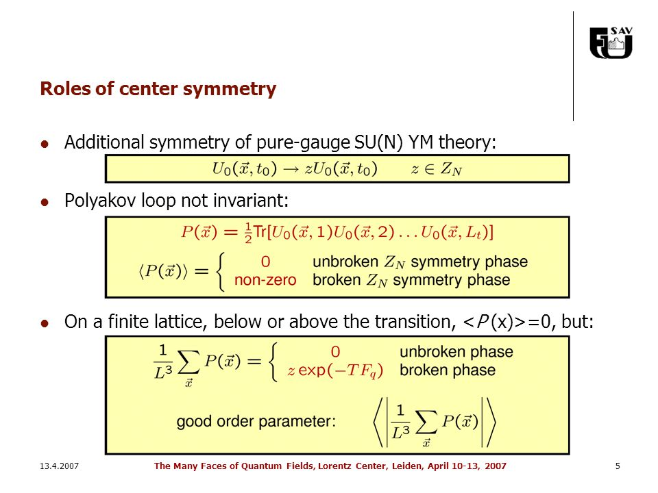 13.4.2007The Many Faces of Quantum Fields, Lorentz Center, Leiden, April 10-13, 20075 Roles of center symmetry Additional symmetry of pure-gauge SU(N)