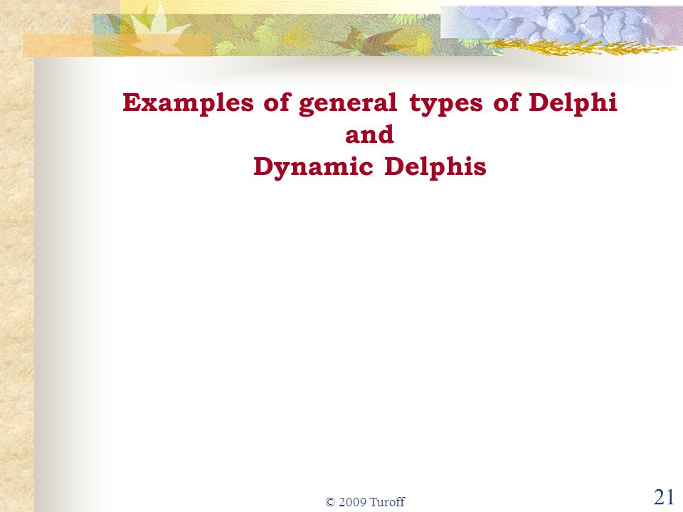 © 2009 Turoff 21 Examples of general types of Delphi and Dynamic Delphis