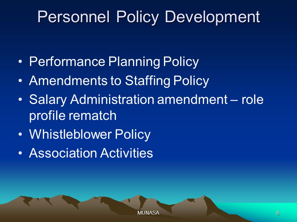 MUNASA8 Personnel Policy Development Performance Planning Policy Amendments to Staffing Policy Salary Administration amendment – role profile rematch Whistleblower Policy Association Activities