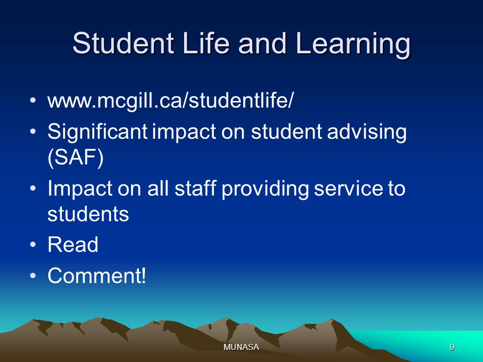 MUNASA9 Student Life and Learning www.mcgill.ca/studentlife/ Significant impact on student advising (SAF) Impact on all staff providing service to stu
