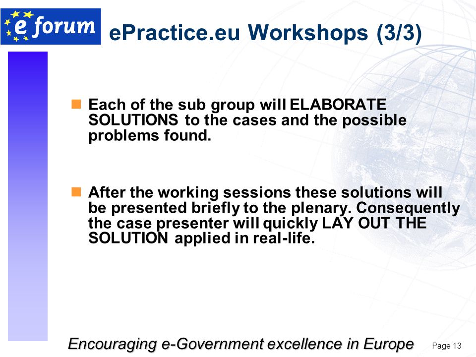 Page 13 Encouraging e-Government excellence in Europe nEach of the sub group will ELABORATE SOLUTIONS to the cases and the possible problems found.