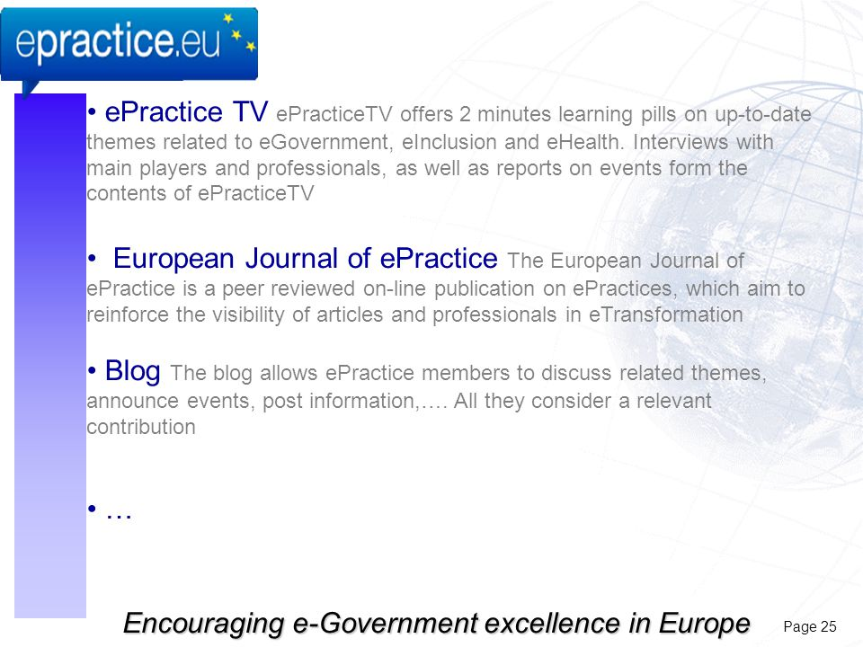 Page 25 Encouraging e-Government excellence in Europe ePractice TV ePracticeTV offers 2 minutes learning pills on up-to-date themes related to eGovernment, eInclusion and eHealth.