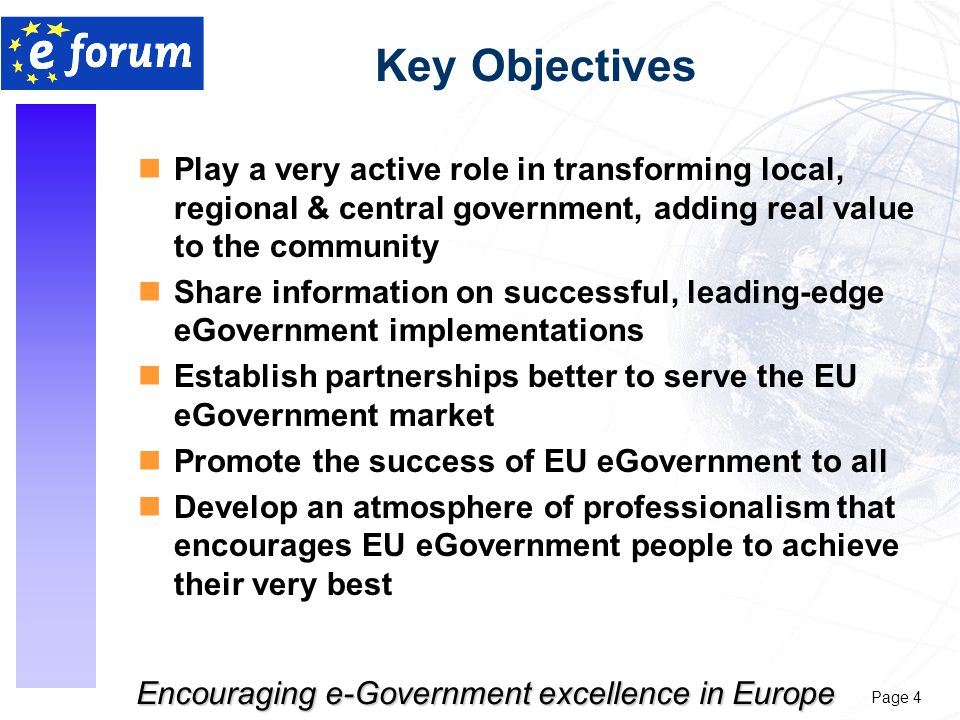 Page 5 Encouraging e-Government excellence in Europe e-Forum Value Interaction & Innovation Public Sector Academics Private Sector The only place in Europe To discuss To share To challenge To develop eGovernment concepts & models