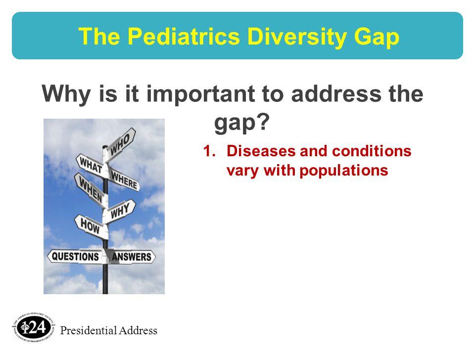 Presidential Address The Pediatrics Diversity Gap Why is it important to address the gap.