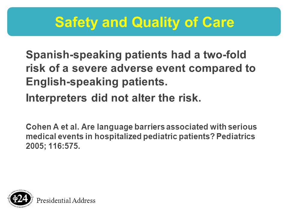 Presidential Address Safety and Quality of Care Spanish-speaking patients had a two-fold risk of a severe adverse event compared to English-speaking patients.