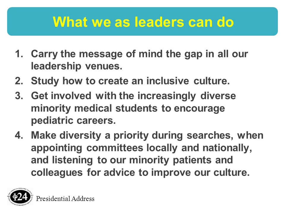 Presidential Address What we as leaders can do 1.Carry the message of mind the gap in all our leadership venues.