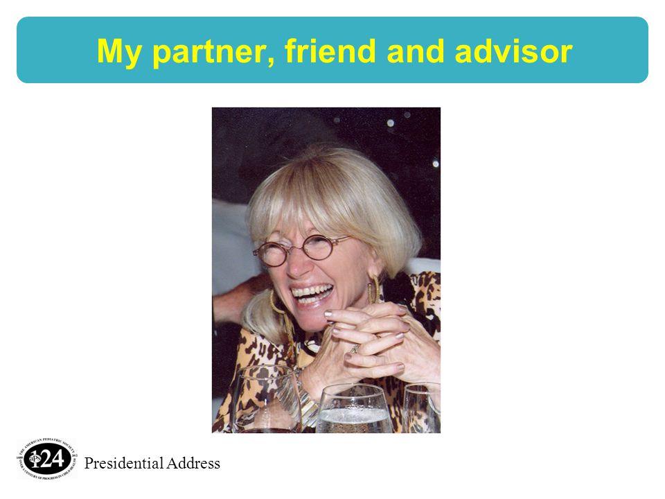 Presidential Address My partner, friend and advisor
