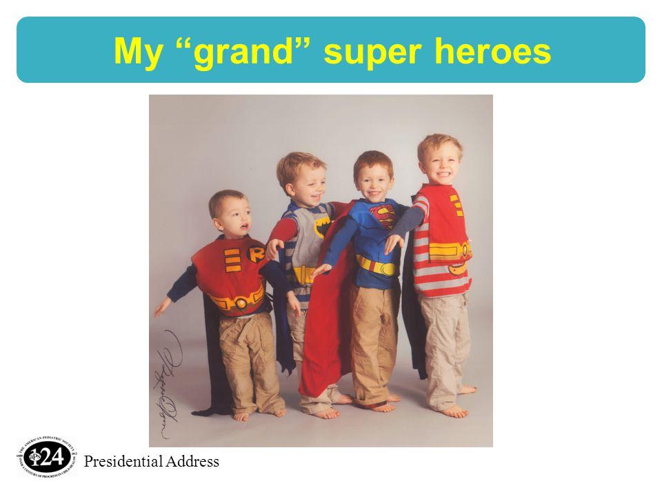 Presidential Address My grand super heroes