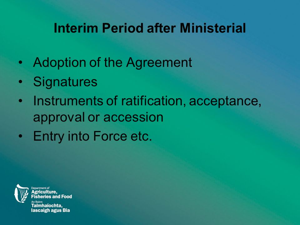 Interim Period after Ministerial Adoption of the Agreement Signatures Instruments of ratification, acceptance, approval or accession Entry into Force etc.
