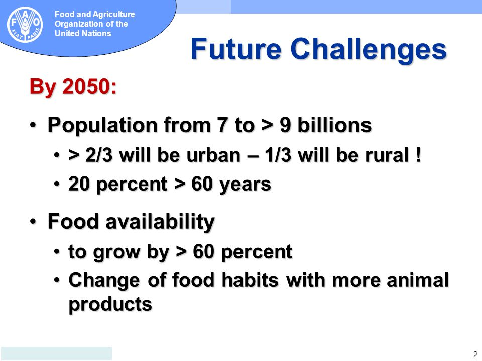 2 Food and Agriculture Organization of the United Nations Future Challenges By 2050: Population from 7 to > 9 billionsPopulation from 7 to > 9 billion